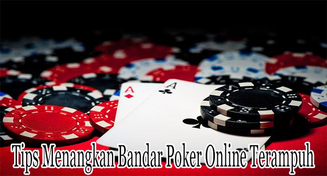 Tips Menangkan Bandar Poker Online Terampuh dan Terbaru