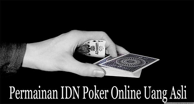 Permainan IDN Poker Online Uang Asli Menarik di Indonesia