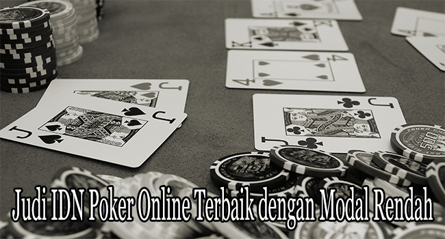 Judi IDN Poker Online Terbaik dengan Modal Rendah