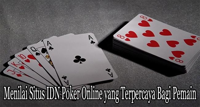 Menilai Situs IDN Poker Online yang Terpercaya Bagi Pemain