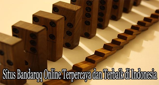 Situs Bandarqq Online Terpercaya dan Terbaik di Indonesia